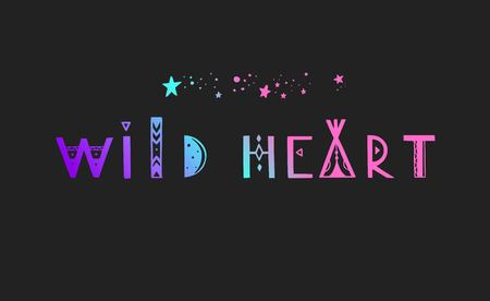 Wild Heart vector Lettering. Boho inspirational tribal typography concept, poster, tattoo