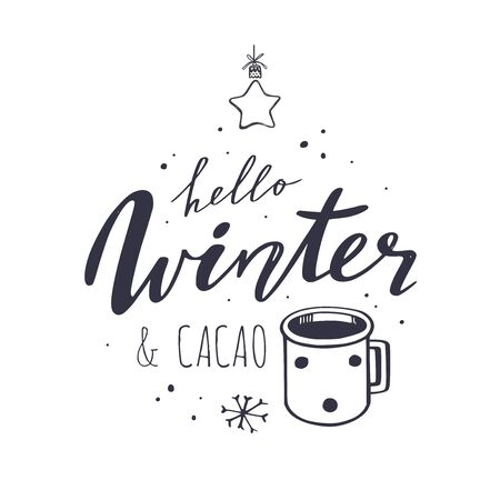 Hello Winter and Cacao. Vector handwritten Lettering quote for restaurants menu, cafe. Seasonal vintage style. Cozy phrase with cup of cacao and christmas decor Ilustração