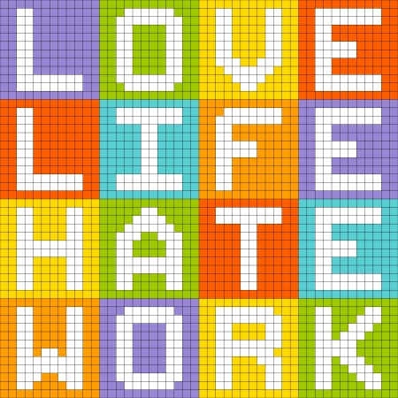 pixelart: Love Life Hate Work, 8-bit Pixel-Art Concept. Created in Adobe Illustrator with each row of letters in separate layers and letters grouped separately to their background