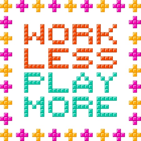 Work less play more message written in pixel blocks. Assets separated on different layers