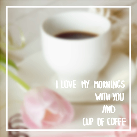 romantic picture: Romantic picture with a message hand writing on the background of coffee cups and pink tulip.