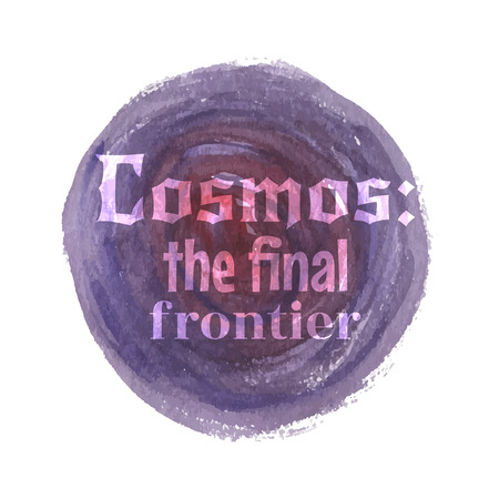 frontier: Cosmos watercolor vector design.Watercolor and text composition. Background universe. Cosmic the final frontier poster or postcard Illustration