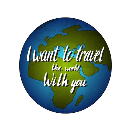 i want you: Globe earth with quote - I want to travel the world with you. Vector illustration Illustration