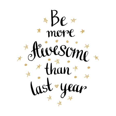 last year: Be more awesome than last year. Inspirational and motivational handwritten quote