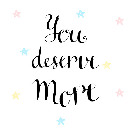 deserve: You deserve more. Inspirational and motivational handwritten quote. Vector icon