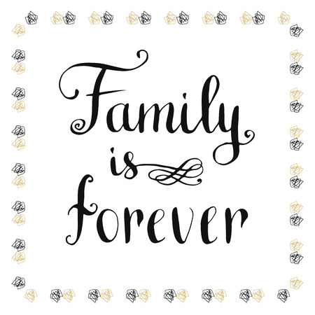 Family is forever. Inspirational and motivational handwritten quote. Vector illustration