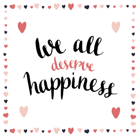 deserve: We all deserve happiness. Inspirational and motivational handwritten quote. Vector blog icon Illustration