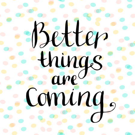 better icon: Better things are coming. Inspirational and motivational handwritten quote. Vector blog icon.