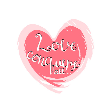 conquers: Love conquers all. Handwritten lettering. Valentines Day card.