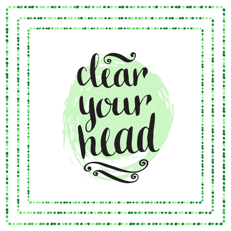 clear: Hand drawn calligraphic quote - clear your head