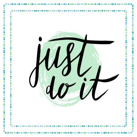 just do it: Just do it. Motivational quote in calligraphy style Handwritten card