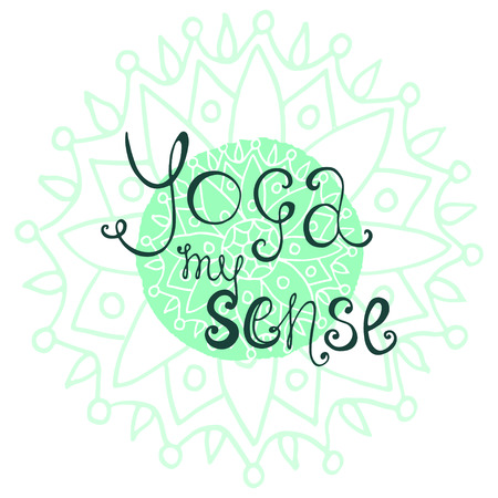 a sense of: Yoga poster with calligraphic quote - Yoga my sense. Beautiful vector emblem. Poster for yoga studio