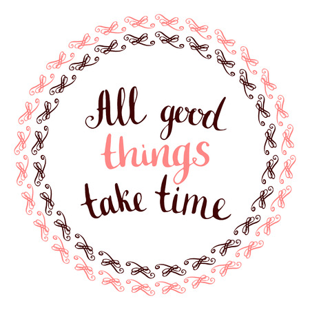 mindful: All good things take time -  calligraphic phrase with vintage frame. Inspirational motivational quote Illustration