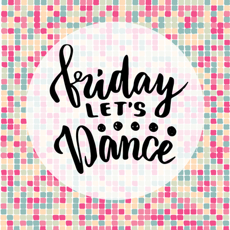 lets party: Friday lets dance. Inspirational quote about music. Lettering poster or greeting card for party. Calligraphy vector phrase Illustration