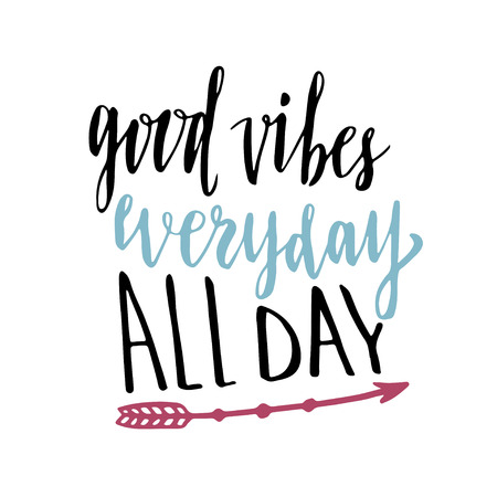 vibes: Good vibes everyday all day. Hand lettering calligraphy. Inspirational phrase. Vector hand drawn illustration
