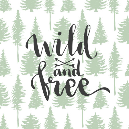 Wild and free - lettering on trees seamless background. Hand drawn vector design