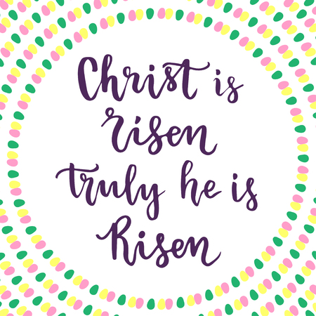 truly: Christ is Risen. Truly He is risen. Lettering Easter phrase. Vector.