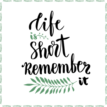 remember: Life is short remember it. Conceptual motivational handwritten phrase. Handdrawn lettering vector illustration for poster or cards.