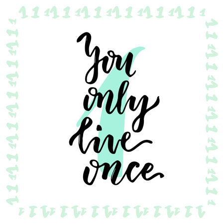 once: You only live once. Hand lettering calligraphy. Inspirational phrase. Vector hand drawn illustration.