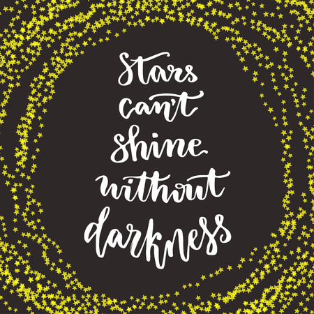 cant: Stars cant shine without darkness. Lettering motivation quote. Calligraphy style Inspirational quote. Graphic design for poster. Inspirational calligraphic card.