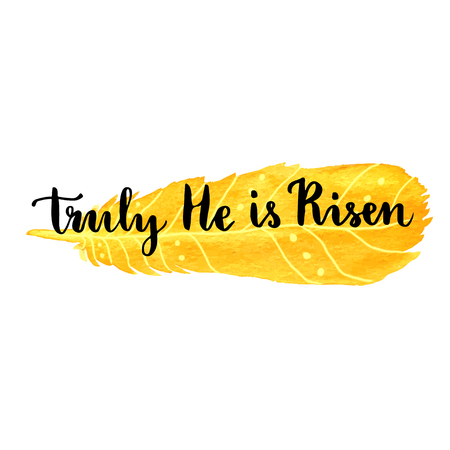 Easter greeting card. Truly He is risen. Vector hand lettering Easter phrase on watercolor backdrop.