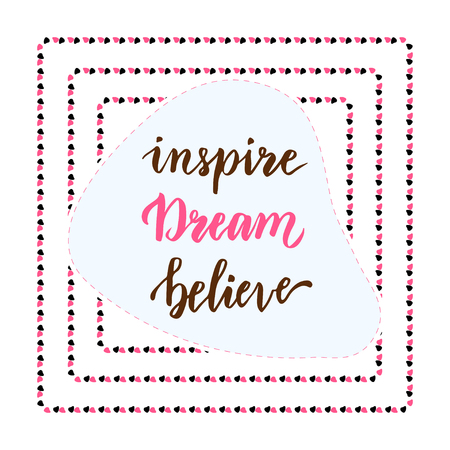 phrase: Inspire Dream Believe. Hand lettering calligraphy. Inspirational phrase. Vector blog icon.