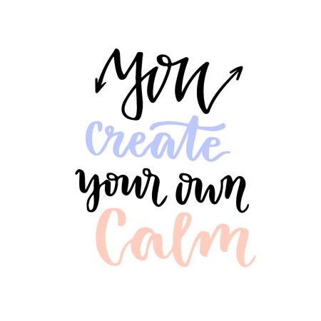 Vector lettering. Calligraphic card with phrase - You create your own calm.