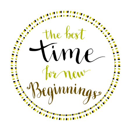 new beginnings: Handwritten phrase - the best time for new beginnings. Vector icon with lettering. Illustration