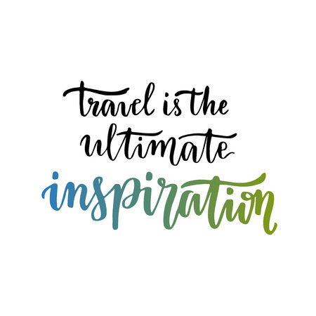 ultimate: Travel is the ultimate Inspiration. Inspirational motivational quote. Handwritten vector lettering
