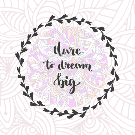 dare: Dare to Dream Big. Vector hand lettering. Motivational inspirational phrase on creative background.