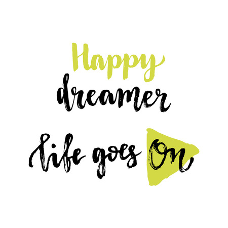 goes: Happy dreamer. Life goes on. Inspirational phrases. Vector illustration with hand lettering for poster or cards