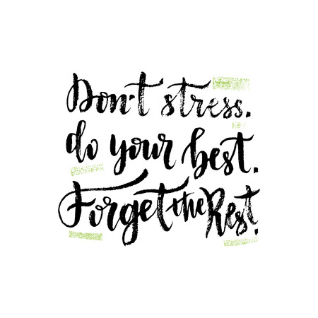hand lettering. Inspirational quote. illustration with brush hand lettering. Dont stress Do your best Forget the rest.