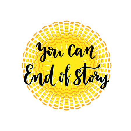 Vector hand lettering. Motivational inspirational calligraphic card. Hand drawn lettering on sun backdrop. You can. End of story Illustration