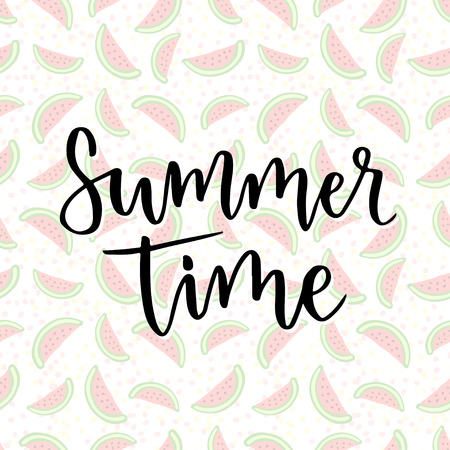 Vector lettering. Summer time. Inspiration phrase for decoration. Print with watermelon background. Illustration