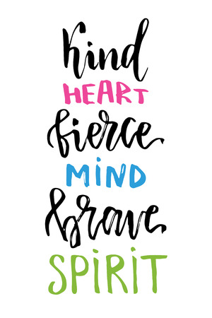 kind: Vector hand lettering for t-shirt print or card design. Kind heart, fierce mind, brave spirit. Inspirational quote. Vector printable poster with hand drawn lettering.