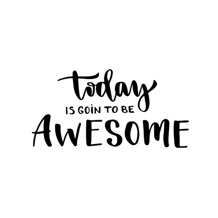 Today is going to be awesome. Inspirational and motivational handwritten lettering. Vector hand lettering.