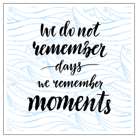 moments: Vector handwritten lettering. Motivational text. We do not remember days we remember moments. Calligraphic print Illustration