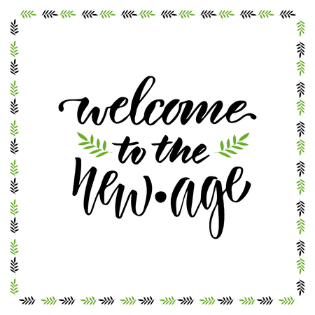 new age: Welcome to the new age. Vector hand lettering design for banner or poster.