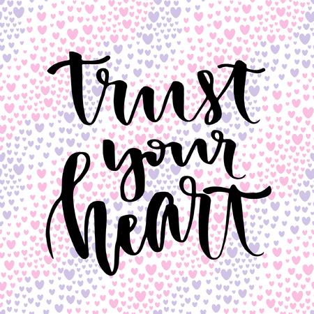 Inscriptions manuscrites inspirées et motivantes. Calligraphie de vecteur sur fond de création. Fais confiance à ton coeur.