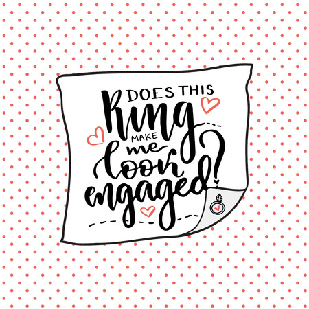 engaged: Inspirational and motivational handwritten lettering. Vector calligraphic. Does this ring make me look engaged. Valentine day handwritten card.