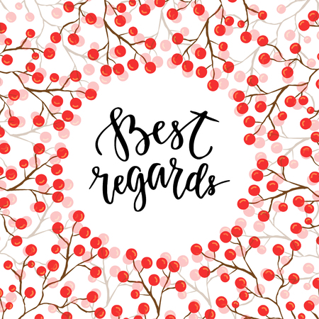 regards: Best regards calligraphic text for invitation and greeting card. Lettering on seasonal background with red berry.