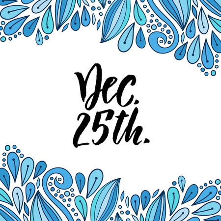 Hand drawn vector lettering. December 25 Christmas day. Holiday modern calligraphy. Greeting card or poster