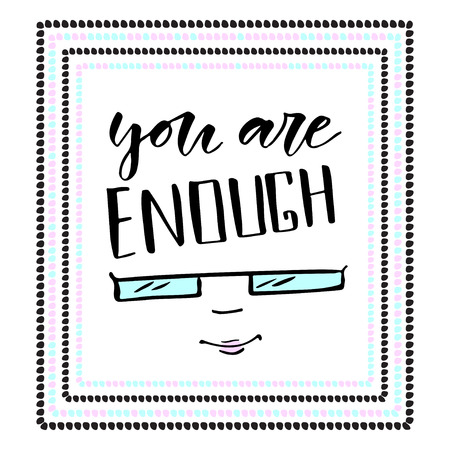 You are enough modern calligraphy. Inspirational card or poster. Vector print design