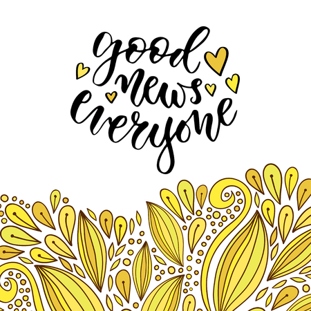 Good news everyone. Inspirational and motivational handwritten quote. phrase for poster on creative yellow background. Illustration