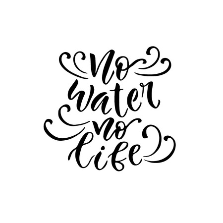 no water: Modern vector lettering. Inspirational hand lettered quote for wall poster. Printable calligraphy phrase. T-shirt print design. No water no life.