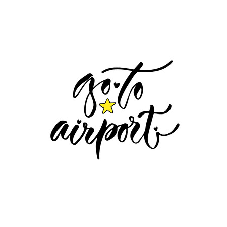 Modern vector lettering. Inspirational hand lettered quote for wall poster. Printable calligraphy phrase. T-shirt print design. Go to airport. Illustration