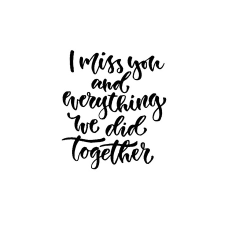 Modern vector lettering. Inspirational hand lettered quote for wall poster. i miss you and everything we did together. Ilustração