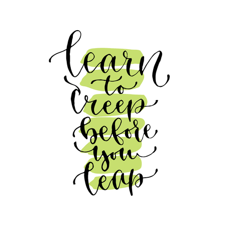 Learn to creep before you leap - handwritten vector phrase. Modern calligraphic print for cards, poster or t-shirt