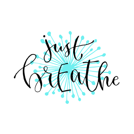 Just breathe - handwritten vector phrase. Modern calligraphic print for cards, poster or t-shirt