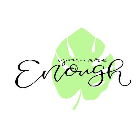 You are enough. Handwritten quote to printable home decoration, greeting card, t-shirt design. Calligraphy vector illustration Ilustração